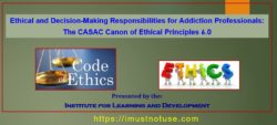 Ethical and Decision-Making Responsibilities for Addiction Professionals 6.0